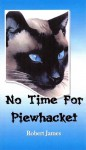No Time For Piewhacket - Robert James