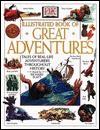 DK Illustrated Book of Great Adventures - Richard Platt