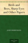 Birds and Bees, Sharp Eyes and Other Papers (免费公版书) - John Burroughs