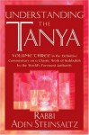 Understanding the Tanya: Volume Three in the Definitive Commentary on a Classic Work of Kabbalah by the World's Foremost Authority - Adin Steinsaltz