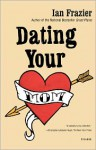 Dating Your Mom - Ian Frazier