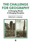 The Challenge for Geography: A Changing World; A Changing Discipline - John Johnston