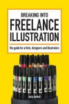 Breaking Into Freelance Illustration: A Guide for Artists, Designers and Illustrators - Holly DeWolf