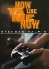 How Ya Like Me Now - Brendan Halpin