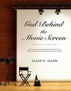 God Behind the Movie Screen: Movies Show Us How Remedial Science Can Make Judeo-Christian Faiths Safer and Saner - Allen D. Allen