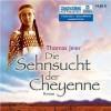 Die Sehnsucht der Cheyenne - Thomas Jeier, Sanne Schnapp
