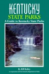 Kentucky State Parks: A Guide to Kentucky State Parks (State Park Guidebooks) - Bill Bailey, Mark A. Lovely