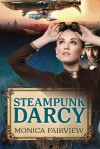 Steampunk Darcy (A Pride and Prejudice-inspired Comedy Adventure) - Monica Fairview