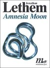 Amnesia Moon - Jonathan Lethem, Martina Testa
