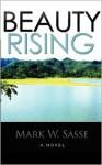 Beauty Rising - Mark W. Sasse
