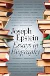 Essays in Biography - Joseph Epstein