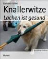 Knallerwitze: Lachen ist gesund (German Edition) - Gerhard Köhler