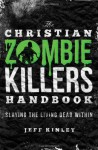 The Christian Zombie Killers Handbook: Slaying the Living Dead Within - Jeff Kinley