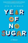 Year of No Sugar: A Memoir - Eve Schaub