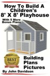How To Build A Children's 8' x 8' Playhouse Building Plans Pictures - John Davidson