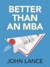 Better Than An MBA - John Lance