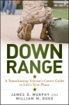 Down Range: A Transitioning Veteran's Career Guide to Life's Next Phase - James D. Murphy, William M. Duke