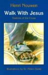 Walk With Jesus: Stations of the Cross - Henri J.M. Nouwen, Helen David