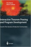 Interactive Theorem Proving and Program Development: Coq Art: The Calculus of Inductive Constructions - Yves Bertot