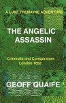 A Luke Tremayne Adventure the Angelic Assassin: Criminals and Conspirators London 1652 - Geoff Quaife