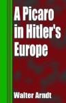 A Picaro in Hitler's Europe - Walter Arndt