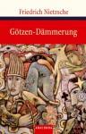 Götzendämmerung oder Wie man mit dem Hammer philosophiert - Friedrich Nietzsche
