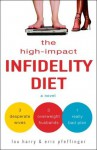 The High-Impact Infidelity Diet: A Novel - Lou Harry, Eric Pfeffinger