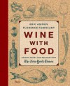 Wine With Food: Pairing Notes and Recipes from the New York Times - Eric Asimov, Florence Fabricant