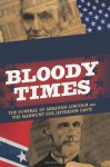 Bloody Times: The Funeral of Abraham Lincoln and the Manhunt for Jefferson Davis - James L. Swanson