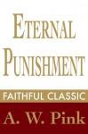 Eternal Punishment (Arthur Pink Collection) - Arthur W. Pink