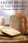 Fresh Bread in the Morning From Your Bread Machine - Annette Yates