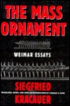 The Mass Ornament: Weimar Essays - Siegfried Kracauer, Thomas Levin