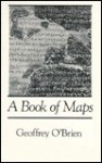 A Book of Maps - Geoffrey O'Brien