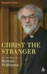 Christ the Stranger: The Theology of Rowan Williams - Benjamin Myers