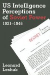 US Intelligence Perceptions of Soviet Power, 1921-1946 - Leonard Leshuk
