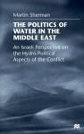 The Politics Of Water In The Middle East: An Israeli Perspective On The Hydro Political Aspects Of The Conflict - Martin Sherman