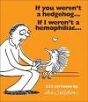 If You Weren't a Hedgehog...If I Weren't a Hemophiliac: 232 Cartoons - Andrew Weldon
