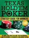 Texas Hold'em Poker Strategy Guide for Winners: The Simple Guide Book To No Limit Texas Holdem Rules & Game For beginners, Intermediates and Advance Players - Richard Miller
