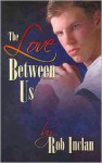 The Love Between Us - Rob Inclan