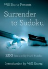 Will Shortz Presents Surrender to Sudoku: 200 Irresistibly Hard Puzzles - Will Shortz