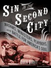 Sin in the Second City: Madams, Ministers, Playboys, and the Battle for America's Soul - Karen Abbott, Joyce Bean