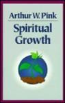 Spiritual Growth - Arthur W. Pink
