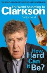 How Hard Can It Be? (The World According to Clarkson #4) - Jeremy Clarkson