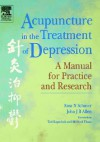 Acupuncture in the Treatment of Depression: A Manual for Practice and Research - Rosa N. Schnyer, John J.B. Allen, Ted Kaptchuk, Michael E. Thase