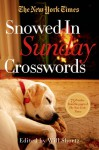 The New York Times Snowed-In Sunday Crosswords: 75 Sunday Puzzles from the Pages of The New York Times - The New York Times, Will Shortz