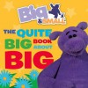 The Quite Big Book about Big. [Written by Davey Moore] - Davey Moore