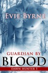 Guardian by Blood (Dawn Hunter #1) - Evie Byrne