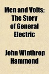 Men and Volts; The Story of General Electric - John S. Hammond