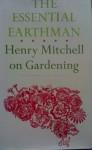 The Essential Earthman: Henry Mitchell on Gardening - Mitchel