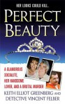 Perfect Beauty: A glamorous Socialite, her handsome lover, and Brutal Murder - Keith Elliot Greenberg, Vincent Felber